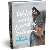 Wolves in the Land of Salmon, by David Moskowitz